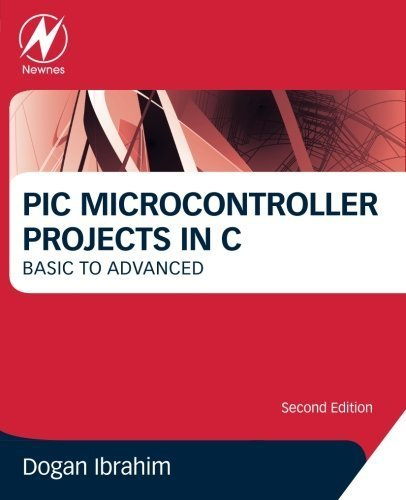 PIC Microcontroller Projects in C, Second Edition: Basic to Advanced by Ibrahim, Dogan (2010) Paperback
