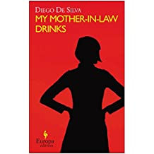 My Mother-in-Law Drinks by Diego de Silva (8-Jan-2015) Paperback
