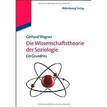 Die Wissenschaftstheorie der Soziologie: Ein Grundriss