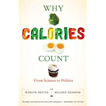 Why Calories Count: From Science to Politics (California Studies in Food & Culture) (California Studies in Food and Culture)