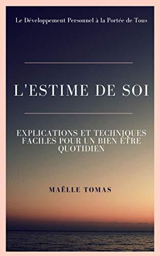 Couverture du livre L'ESTIME DE SOI: Explications et Techniques Faciles pour un Bien Être au Quotidien