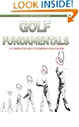#2: Golf: Golf Fundamentals: A Complete Beginners Guide to Learn Golf Fundamentals, Build Strong Basics and Play Golf Like a Pro (Golf, Golf Swing, Golf For ... Golf Etiquettes, Golf like a pro, Golfer)