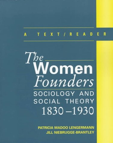 Women Founders: Sociology and Social Theory, 1830-1930 - A Text with Readings: Written by Patricia Madoo Lengermann, 1998 Edition, Publisher: McGraw-Hill Publishing Co. [Paperback]