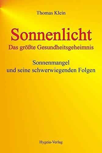Thomas Klein: Sonnenlicht - das größte Gesundheitsgeheimnis. Sonnenmangel und seine schwerwiegenden Folgen
