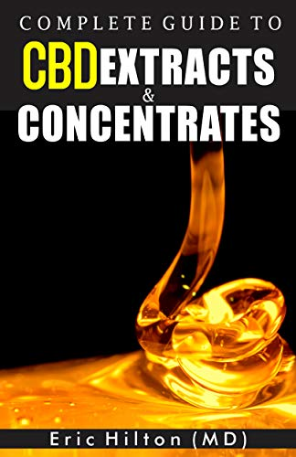 COMPLETE GUIDE TO CBD EXTRACTS AND CONCENTRATES: The Handbook on how to maximize your day with Cannabis Extracts (English Edition)