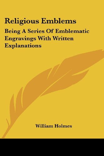 Religious Emblems: Being A Series Of Emblematic Engravings With Written Explanations