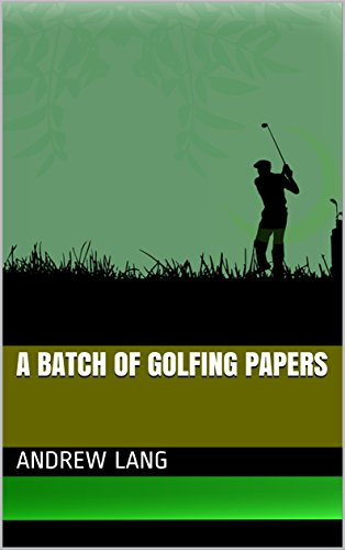 A batch of golfing papers (History of Golf Book 4) (English Edition) por Andrew Lang