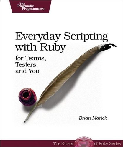 Everyday Scripting with Ruby: For Teams, Testers, and You por Brian Marick