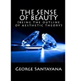 [(The Sense of Beauty (Being the Outline of Aesthetic Theory) )] [Author: Professor George Santayana] [Nov-2010]