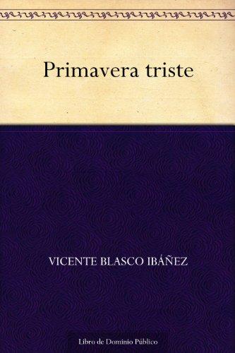 Primavera triste por Vicente Blasco Ibáñez