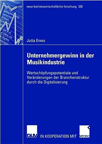 Unternehmergewinn in der Musikindustrie: Wertschöpfungspotentiale und Veränderungen der Branchenstruktur durch die Digitalisierung (neue betriebswirtschaftliche forschung (nbf))