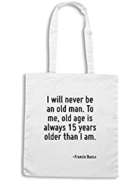 T-Shirtshock - Bolsa para la compra CIT0113 I will never be an old man. To me, old age is always 15 years older than I am.
