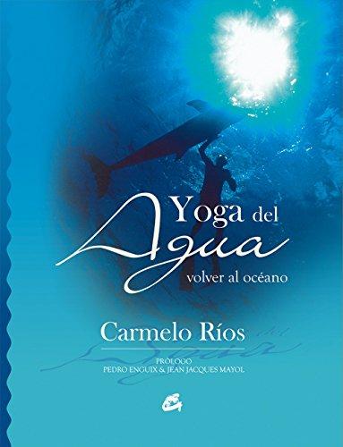 Yoga del agua: Volver al océano (Cuerpo - Mente) por Carmelo Ríos