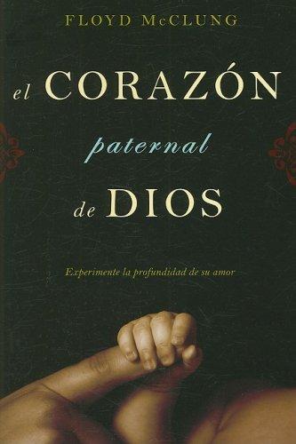 El Corazon Paternal de Dios: Experimente la Profundidad de su Amor por Floyd McClung Jr.