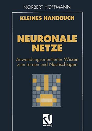 Kleines Handbuch Neuronale Netze: Anwendungsorientiertes Wissen zum Lernen und Nachschlagen (German Edition)