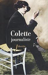 Colette journaliste : Chroniques et reportages 1893-1955