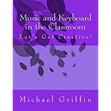 Music and Keyboard in the Classroom: Let's Get Creative!
