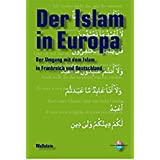Der Islam in Europa. Der Umgang mit dem Islam in Frankreich und Deutschland (Genshagener Gespräche)