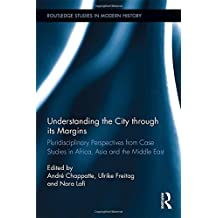 Understanding the City through its Margins: Pluridisciplinary Perspectives from Case Studies in Africa, Asia and the Middle East (Routledge Studies in Modern History)