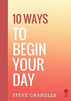 10 Ways to Begin Your Day (Rupa Quick Reads) by [Chandler, Steve]