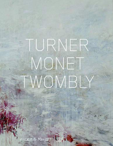 Turner Monet Twombly: Later Paintings