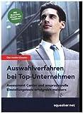 Das Insider-Dossier: Auswahlverfahren bei Top-Unternehmen: Assessment Center und anspruchsvolle Einstellungstests