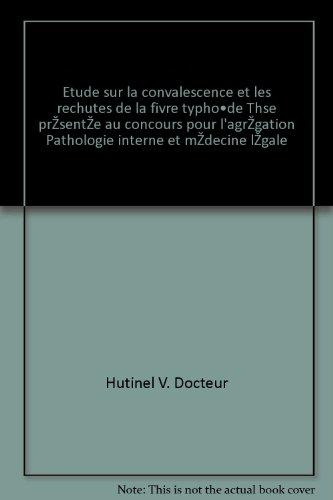 Hutinel v. docteur - Etude sur la convalescence et les rechutes de la fièvre typhoïde thèse présentée au concours pour l agrégation pathologie interne et médecine légale