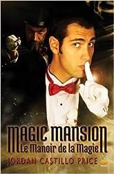 Magic Mansion : Le Manoir de la Magie de Jordan Castillo Price ( 31 juillet 2015 )