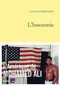 L'insoumis : L'Amérique de Mohamed Ali  par Judith Perrignon
