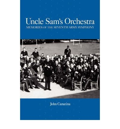 [(Uncle Sam's Orchestra: Memories of the Seventh Army Symphony)] [Author: John Canarina] published on (July, 1998)