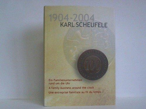 Karl Scheufele 1904 - 2004. Une entreprise familiale au fil du temps