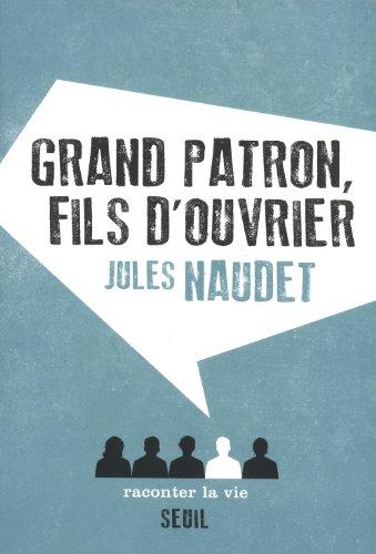 Grand patron, fils d'ouvrier par Jules Naudet