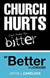 Church Hurts Can Make You Bitter or Better by Joyce L. Carelock (2009-08-10)