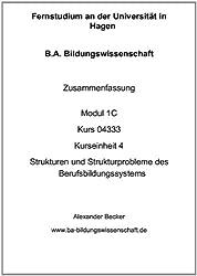 B.A. Bildungswissenschaft Zusammenfassung Modul 1C Kurs 04333 Kurseinheit 4 Strukturen und Strukturprobleme des Berufsbildungssystems