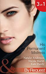 His Permanent Mistress: Mistress Under Contract / Two-Week Mistress / Temporary Boss, Permanent Mistress (Mills & Boon By Request) (Kept for His Pleasure)