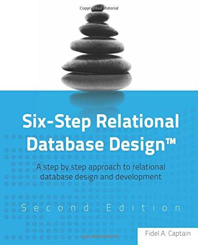 Six-Step Relational Database Design(TM): A step by step approach to relational database design and development Second Edition