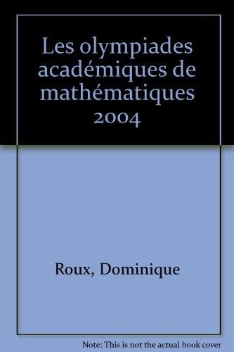 Les olympiades académiques de mathématiques 2004 par Dominique Roux