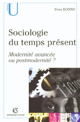 Sociologie du temps prsents : Modernit avance ou postmodernit ?