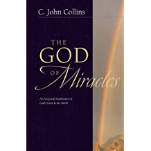 The God of Miracles: An Exegetical Examination of God's Action in the World by C. John Collins (2000-04-26)