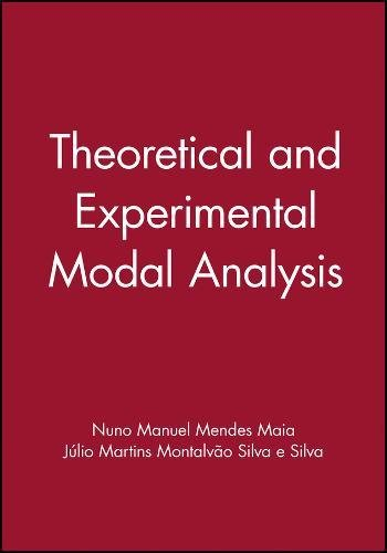 Theoretical and Experimental Modal Analysis (Mechanical Engineering Research Studies: Engineering Dynamics Series)