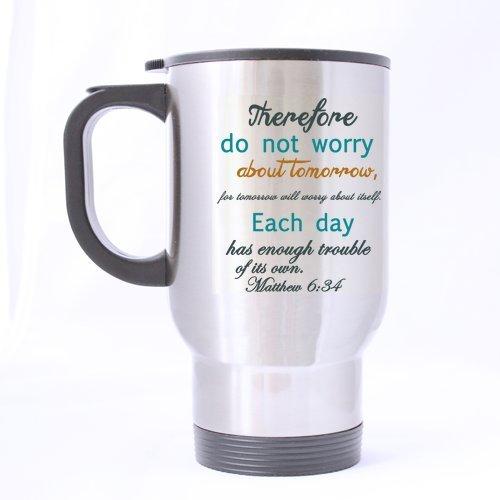 donc NE pas Inquiéter de demain, pour demain sera Plus peur Elle-même. Chaque jour A Assez de mère de sa propre. Matthew 6 : 34 en acier inoxydable 396,9 gram Mug de voyage (Sliver), Gobelet (Two sides)