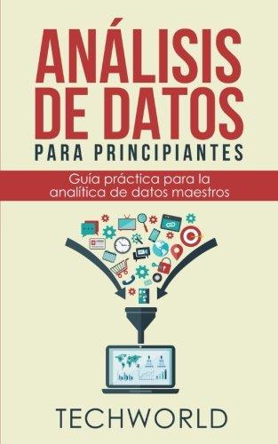 Analisis de datos para principiantes: Guía práctica para la analítica de datos maestros