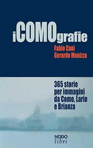 iCOMOgrafie. 365 storie per immagini da Como, Lario e Brianza. Ediz. illustrata