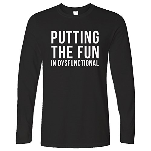 Tim And Ted Funny Long Sleeve T-Shirt Putting The Fun In Dysfunctional Hilarious Slogan amusing Unique Original Good Happy Functioning Cool Funny Gift Present