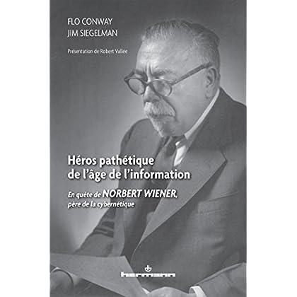 Héros pathétique de l'âge de l'information: En quête de Norbert Wiener, père de la cybernétique