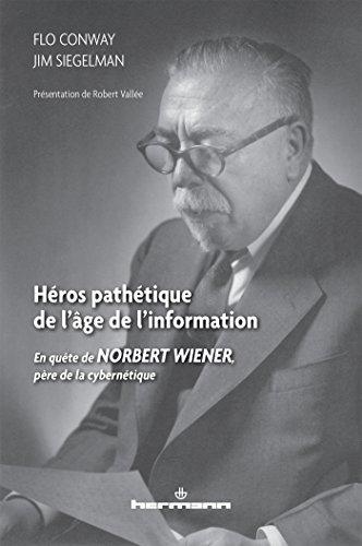 Héros pathétique de l'âge de l'information: En quête de Norbert Wiener, père de la cybernétique par Flo Conway