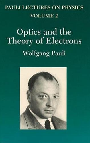 Optics and the Theory of Electrons: Volume 2 of Pauli Lectures on Physics: Vol 2 (Dover Books on Physics) por Wolfgang Pauli
