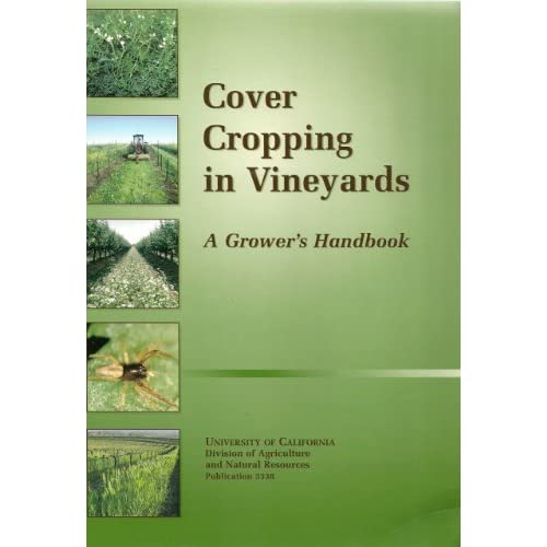 Cover Cropping in Vineyards: A Grower's Handbook by University of CA, Agriculture & Natural Resources (2002-01-01)
