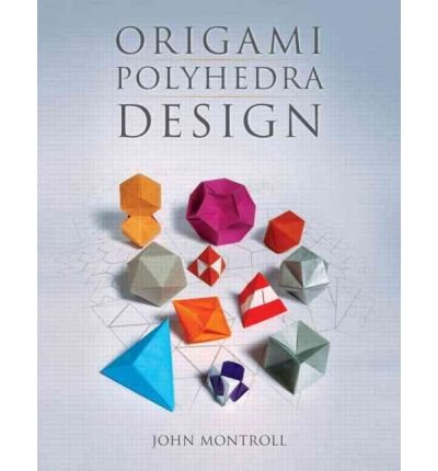 Origami Polyhedra Design by Montroll, John ( AUTHOR ) Jul-01-2009 Paperback