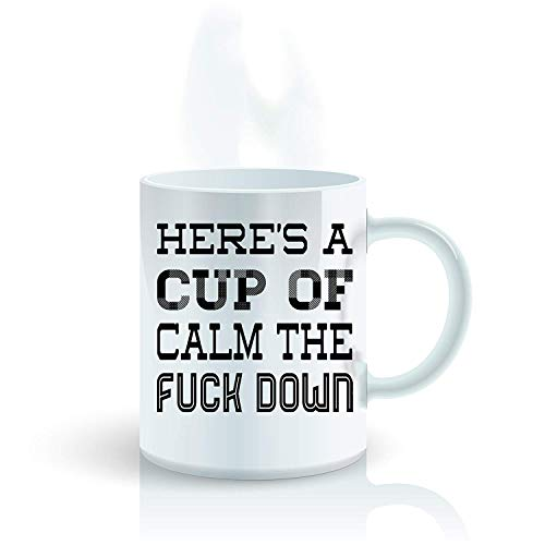 TK.DILIGARM Heres A Cup of Calm The Fuck Down 11 OZ Coffee Mugs -